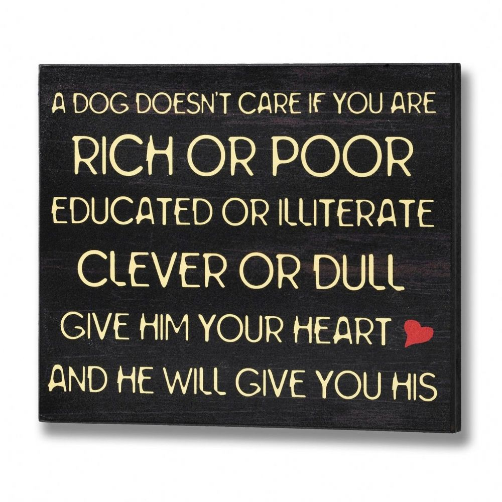 A Dog Doesn't Care Plaque Wooden Sign - 30cm x 25cm